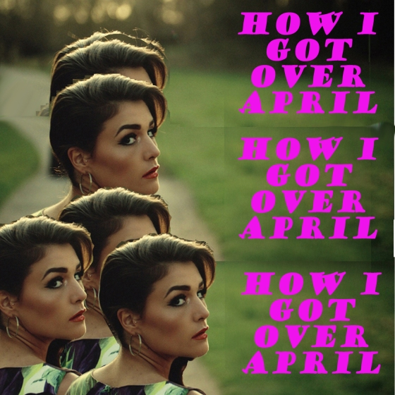 How I Got Over April